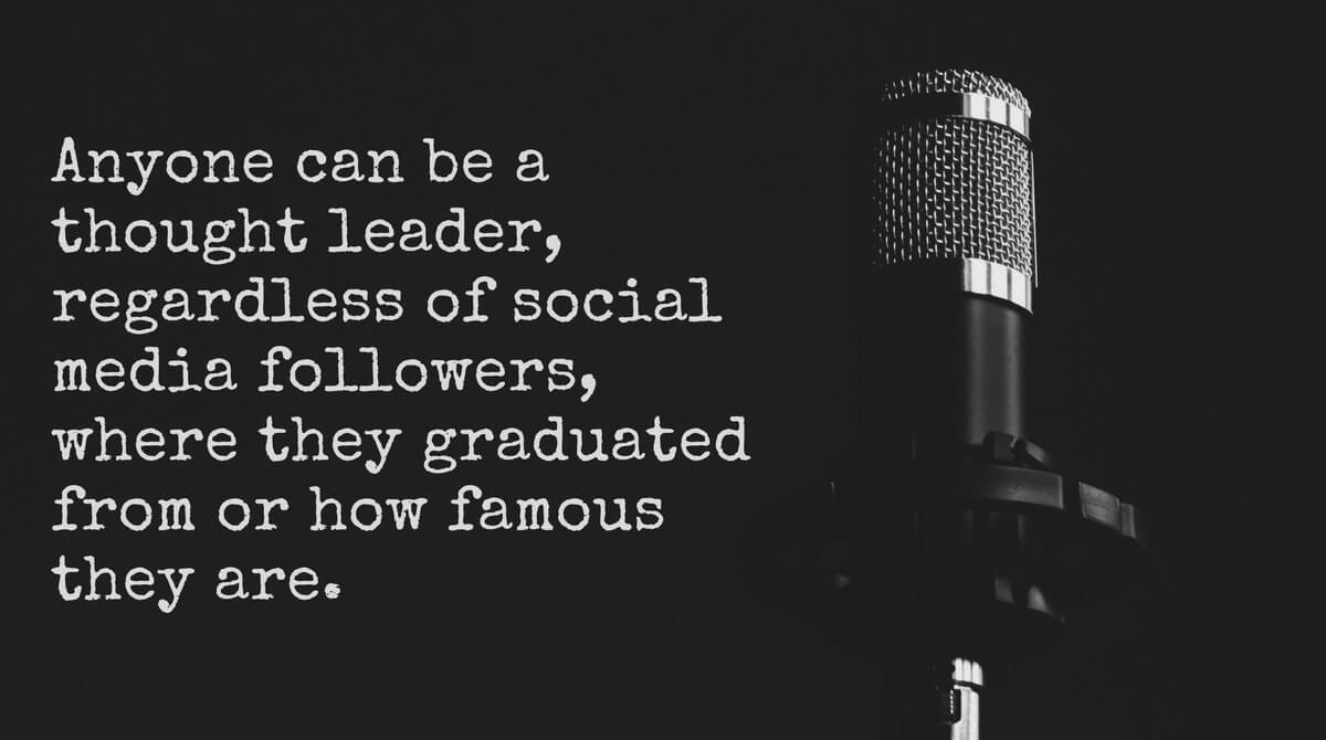 Microphone next to text that reads, anyone can be a thought leader, regardless of social media followers, where they graduated from or how famous they are