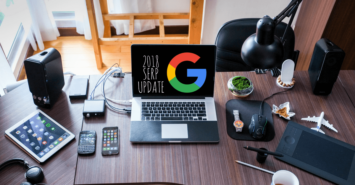 The 2018 Google SERP Changes You Don't Want To Miss: Part I